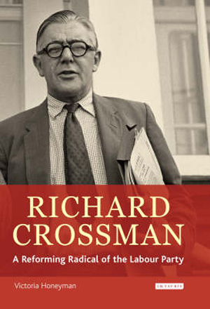 richard-crossman-a-reforming-radical-of-the-labour-party-pioneer-of-welfare-provision-and-labo[1]